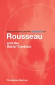 Routledge Philosophy GuideBook to Rousseau and the Social Contract - Christopher Bertram - cover
