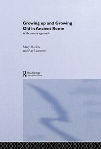 Growing Up and Growing Old in Ancient Rome: A Life Course Approach - Mary Harlow,Ray Laurence - cover