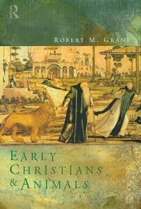 Early Christians and Animals - Robert M. Grant - cover