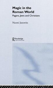 Magic in the Roman World: Pagans, Jews and Christians - Naomi Janowitz - cover