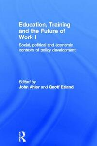 Education, Training and the Future of Work I: Social, Political and Economic Contexts of Policy Development - cover