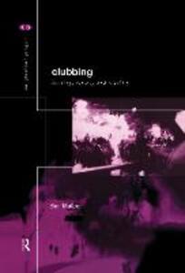 Clubbing: Dancing, Ecstasy, Vitality - Ben Malbon - cover