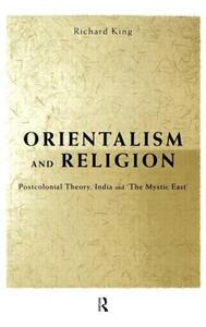 """Orientalism and Religion: Post-Colonial Theory, India and """"The Mystic East"""" - Richard King - cover"""