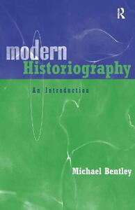 Modern Historiography: An Introduction - Michael Bentley - cover