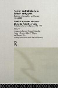 Region and Strategy in Britain and Japan: Business in Lancashire and Kansai 1890-1990 - cover