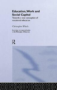 Education, Work and Social Capital: Towards a New Conception of Vocational Training - Christopher Winch - cover
