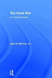 The Great War: An Imperial History - John H. Morrow - cover
