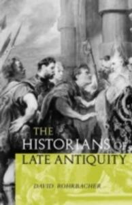 The Historians of Late Antiquity - David Rohrbacher - cover