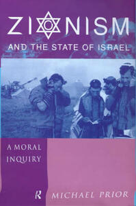 Zionism and the State of Israel: A Moral Inquiry - Michael Prior - cover