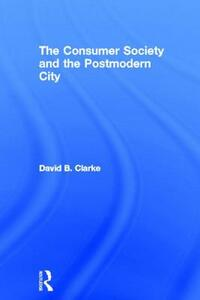 Consumer Society and the Post-modern City - David B. Clarke - cover