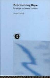 Representing Rape: Language and sexual consent - Susan Ehrlich - cover