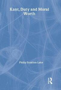 Kant, Duty and Moral Worth - Philip Stratton-Lake - cover