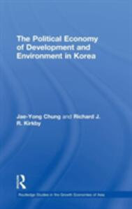 The Political Economy of Development and Environment in Korea - Jae-Yong Chung,Richard J. Kirkby - cover