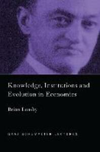 Knowledge, Institutions and Evolution in Economics - Brian J. Loasby - cover