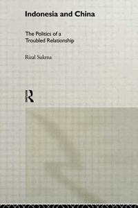 Indonesia and China: The Politics of a Troubled Relationship - Rizal Sukma - cover