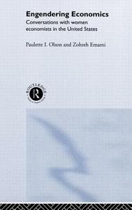 Engendering Economics: Conversations with Women Economists in the United States - Zohreh Emami,Paulette I. Olson - cover