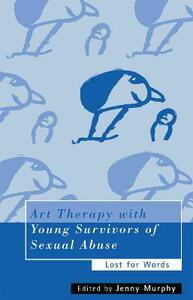 Art Therapy with Young Survivors of Sexual Abuse: Lost for Words - cover