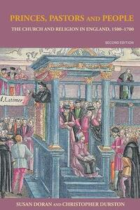 Princes, Pastors and People: The Church and Religion in England, 1500-1689 - Susan Doran,Christopher Durston - cover