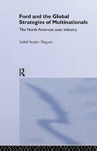 Ford and the Global Strategies of Multinationals: The North American Auto Industry - Maria-Isabel Studer Noguez - cover