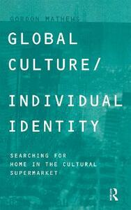 Global Culture/Individual Identity: Searching for Home in the Cultural Supermarket - Gordon Mathews - cover