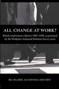 All Change at Work?: British Employment Relations 1980-98, Portrayed by the Workplace Industrial Relations Survey Series - Alex Bryson,John Forth,Neil Millward - cover