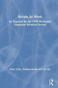 Britain At Work: As Depicted by the 1998 Workplace Employee Relations Survey - Mark Cully,Stephen Woodland,Andrew O'Reilly - cover
