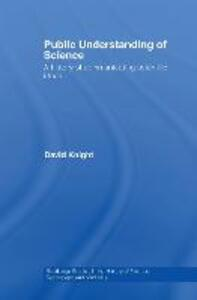 Public Understanding of Science: A History of Communicating Scientific Ideas - David Knight - cover