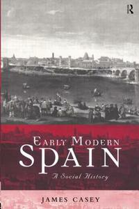 Early Modern Spain: A Social History - James Casey - cover