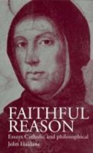 Faithful Reason: Essays Catholic and Philosophical - John Haldane - cover