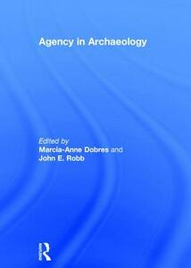Agency in Archaeology - Marcia-Anne Dobres,John Robb - cover