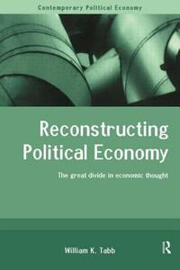 Reconstructing Political Economy: The Great Divide in Economic Thought - William K. Tabb - cover