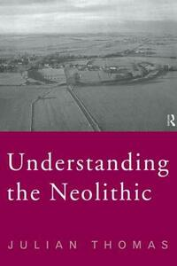 Understanding the Neolithic - Julian Thomas - cover