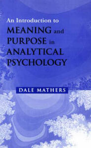 An Introduction to Meaning and Purpose in Analytical Psychology - Dale Mathers - cover