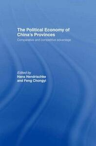 The Political Economy of China's Provinces: Competitive and Comparative Advantage - cover