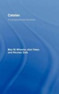Catalan: A Comprehensive Grammar - Max Wheeler,Alan Yates,Nicolau Dols - cover