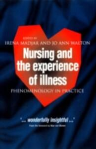 Nursing and The Experience of Illness: Phenomenology in Practice - cover