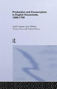 Production and Consumption in English Households 1600-1750 - Darron Dean,Andrew Hann,Mark Overton - cover