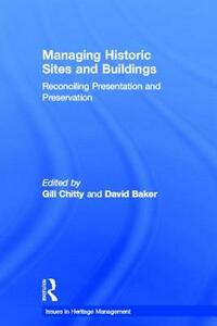 Managing Historic Sites and Buildings: Reconciling Presentation and Preservation - cover