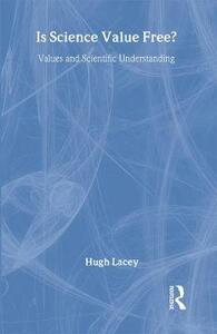 Is Science Value Free?: Values and Scientific Understanding - Hugh Lacey - cover