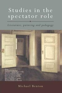 Studies in the Spectator Role: Literature, Painting and Pedagogy - Michael Benton - cover