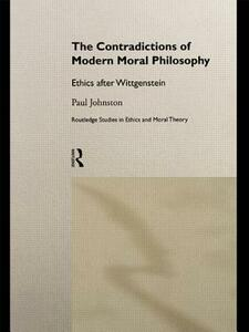 The Contradictions of Modern Moral Philosophy: Ethics after Wittgenstein - Paul Johnston - cover