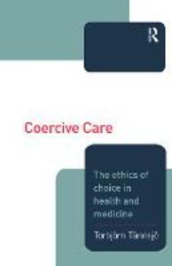 Coercive Care: Ethics of Choice in Health & Medicine - Torbjorn Tannsjo - cover