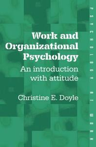 Work and Organizational Psychology: An Introduction with Attitude - Christine Doyle - cover