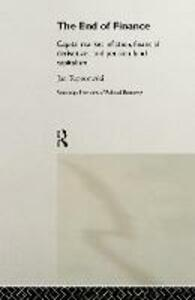 The End of Finance: Capital Market Inflation, Financial Derivatives and Pension Fund Capitalism - Jan Toporowski - cover