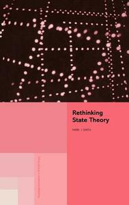Rethinking State Theory - Mark J. Smith - cover