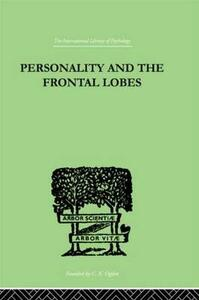 Personality and the Frontal Lobes: An Investigation of the Psychological Effects of Different Types of Leucotomy - Asenath Petrie - cover