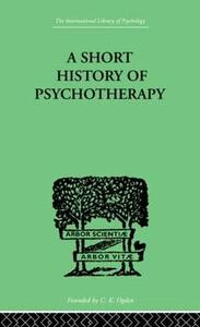 A Short History Of Psychotherapy: In Theory and Practice - Nigel Walker - cover