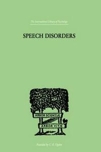 Speech Disorders: A PSYCHOLOGICAL STUDY of the Various Defects of Speech - Sara M. Stinchfield - cover
