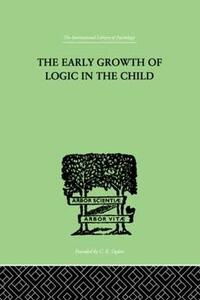 The Early Growth of Logic in the Child: Classification and Seriation - Barbel Inhelder,Jean Piaget - cover