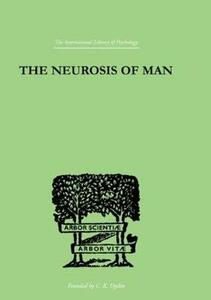 The Neurosis Of Man: An Introduction to a Science of Human Behaviour - Trigant Burrow - cover